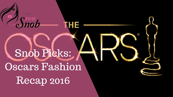 Snob Picks! Oscar Fashion recap