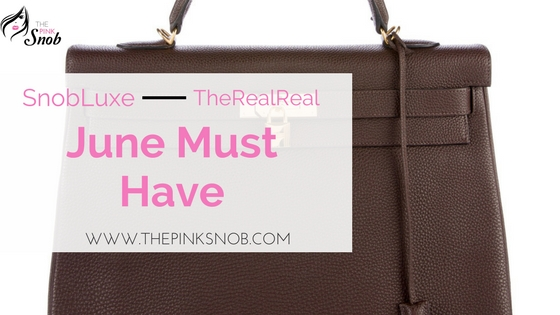SnobLuxe June Must haves from TheRealReal
